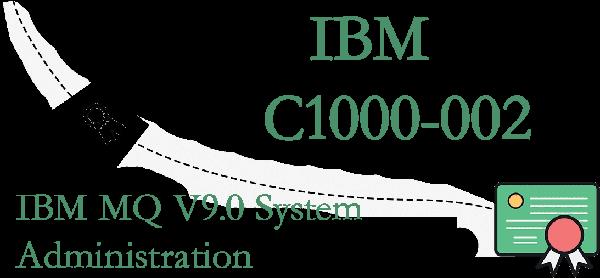 C1000-002 IBM MQ V9.0 System Administration