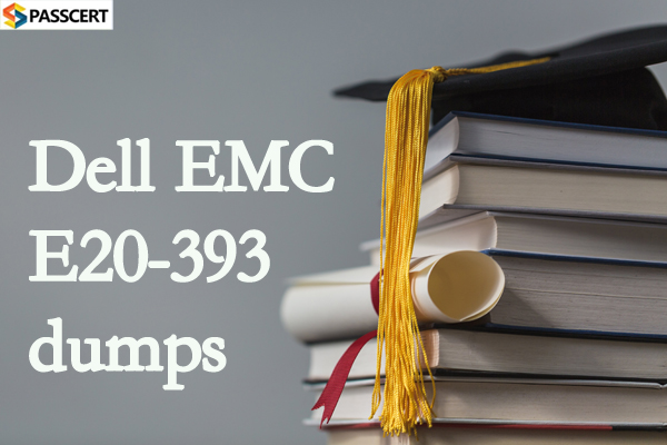 Passcert DELL EMC E20-393 Exam Dumps