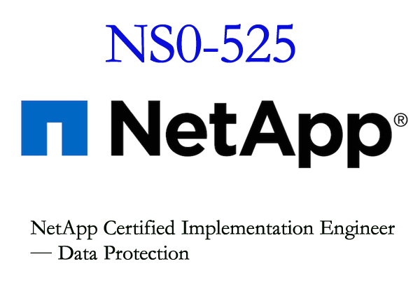NS0-525 NetApp Certified Implementation Engineer - Data Protection
