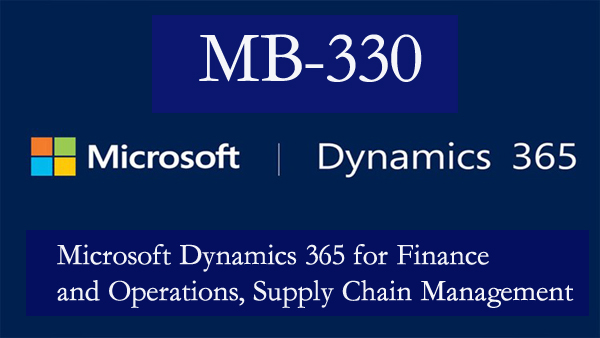 Exam MB-330: Microsoft Dynamics 365 for Finance and Operations, Supply Chain Management