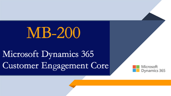 Exam MB-200: Microsoft Dynamics 365 Customer Engagement Core