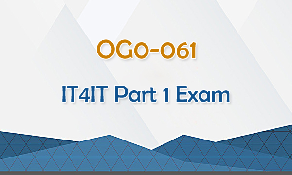 OG0-061 IT41T Part 1 Exam