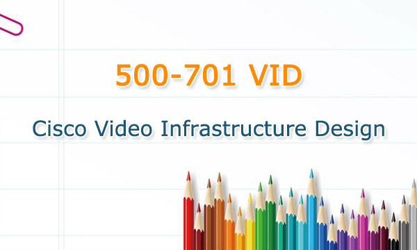 500-701 VID Cisco Video Infrastructure Design