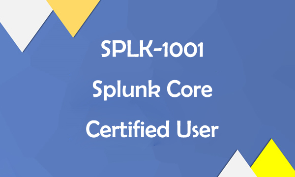 SPLK-1001 Splunk Core Certified User