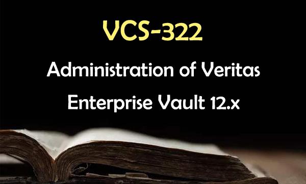 VCS-322 Administration of Veritas Enterprise Vault 12.x