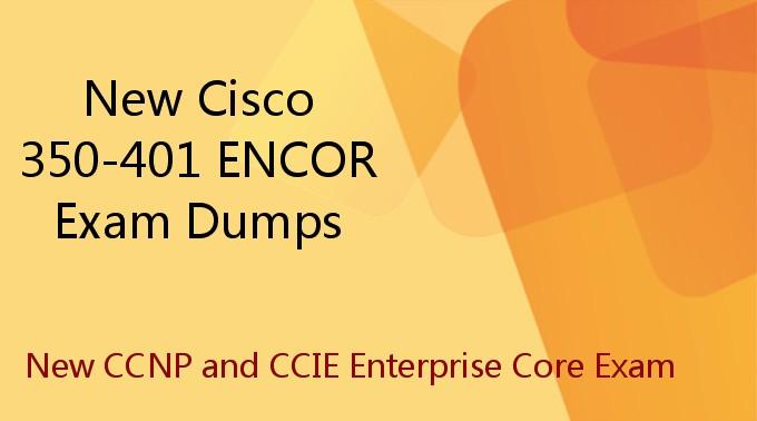 New Cisco 350-401 ENCOR Exam Dumps - New CCNP and CCIE Enterprise Core Exam