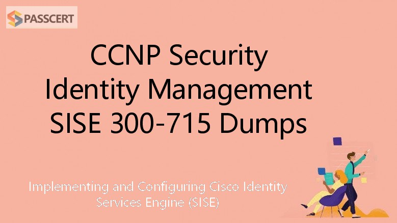 Passcert CCNP Security Identity Management SISE 300-715 Dumps