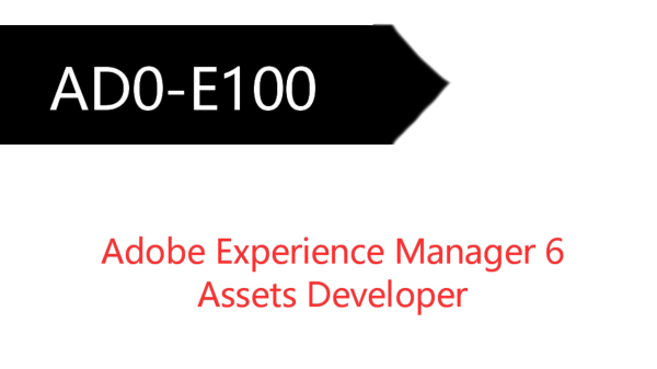 Adobe Experience Manager 6 Assets Developer AD0-E100