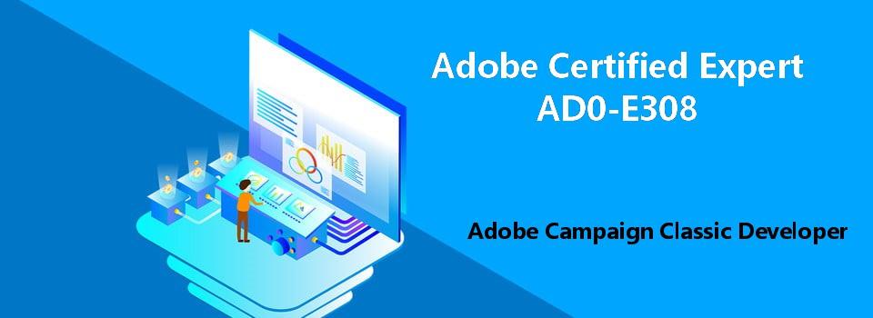 AD0-E308 Adobe Campaign Classic Developer exam