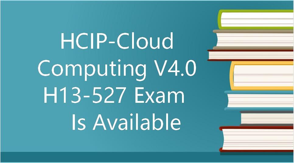 HCIP-Cloud Computing V4.0 H13-527 Exam