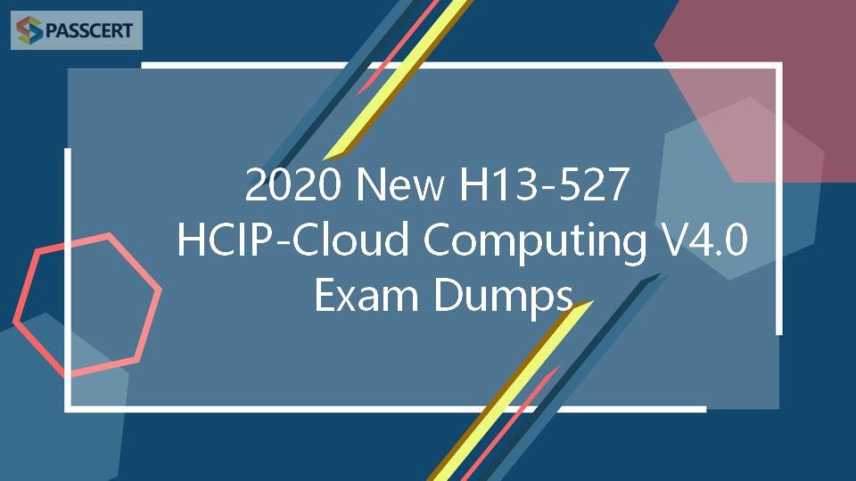 2020 New H13-527 HCIP-Cloud Computing V4.0 Exam Dumps
