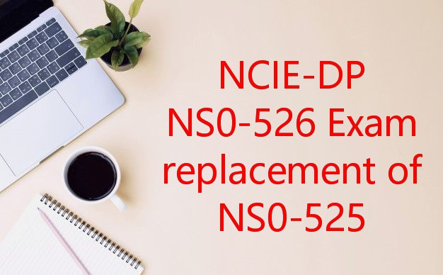 NS0-526 Exam Dumps Replacement of NS0-525