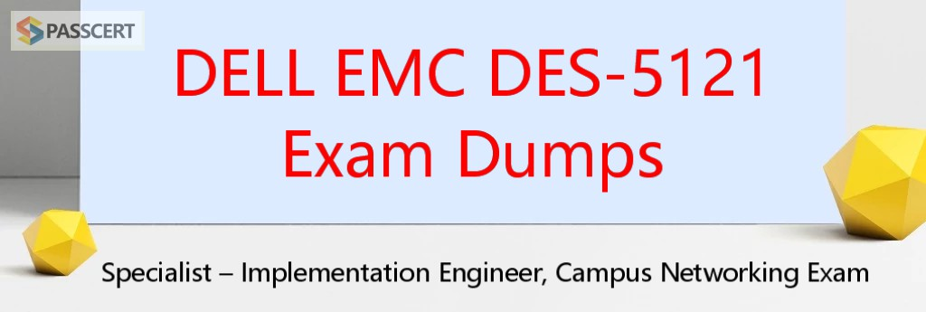 DELL EMC DES-5121 Exam Dumps - Specialist Implementation Engineer Campus Networking
