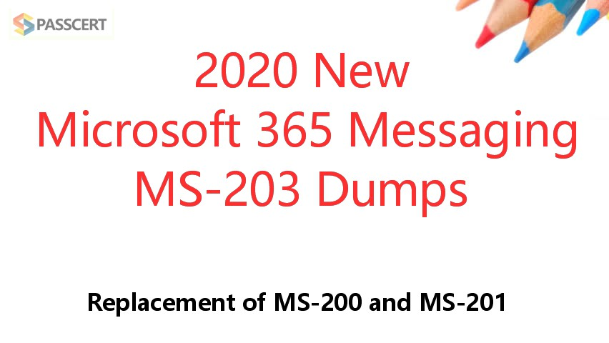 2020 Microsoft 365 Messaging MS-203 Dumps - Replacement of MS-200 and MS-201