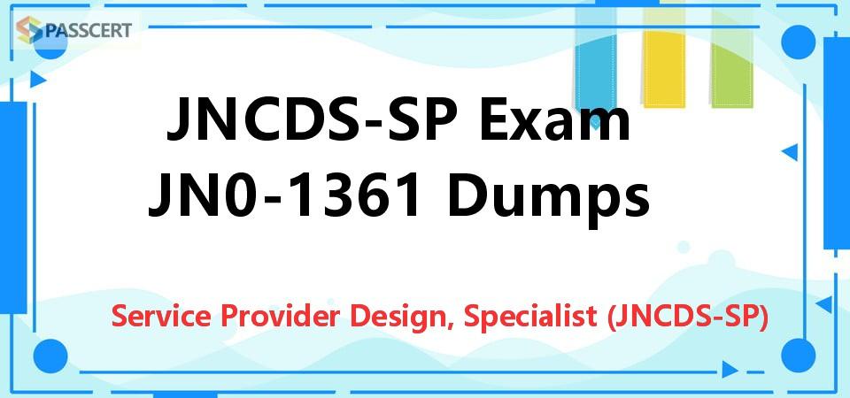 JNCDS-SP Exam JN0-1361 Dumps - Service Provider Design, Specialist (JNCDS-SP)