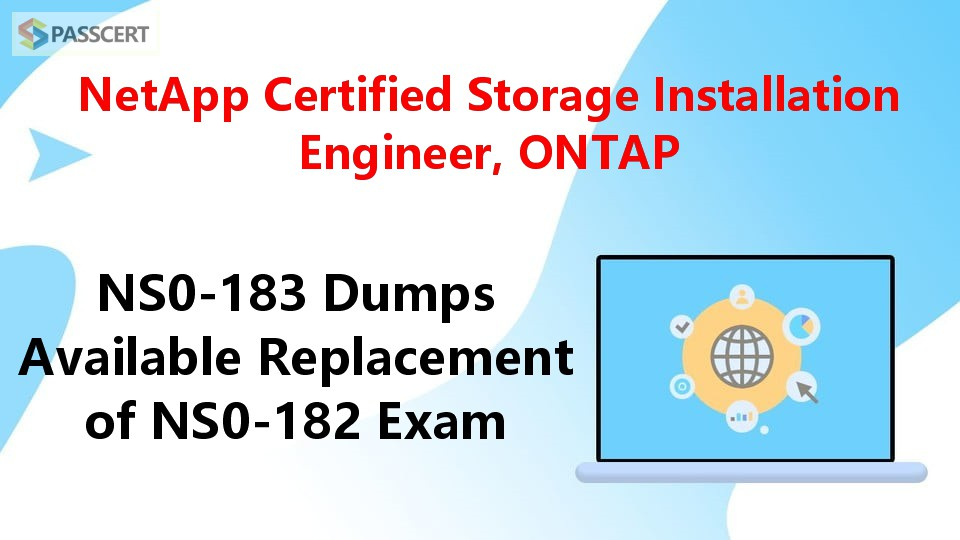 NS0-183 Dumps Available Replacement of NS0-182 Exam - NetApp Certified Storage Installation Engineer, ONTAP