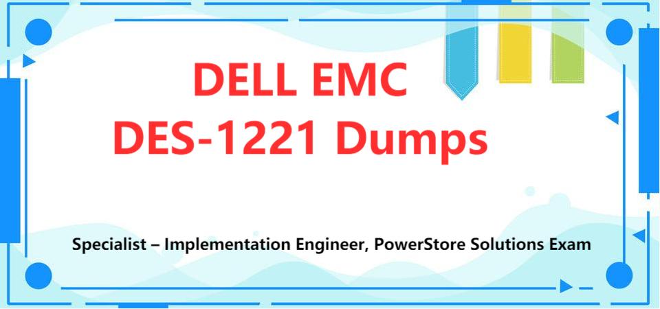 DELL EMC DES-1221 Dumps - Specialist Implementation Engineer, PowerStore Solutions Exam