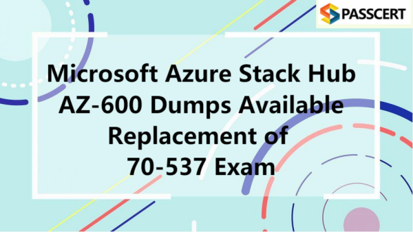 Microsoft Azure Stack Hub AZ-600 Dumps Available Replacement of 70-537 Exam