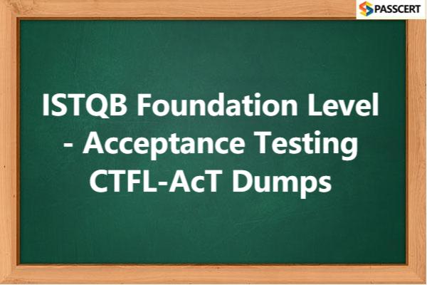 ISTQB Foundation Level - Acceptance Testing CTFL-AcT Dumps
