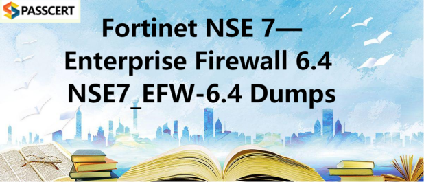 Fortinet NSE 7—Enterprise Firewall 6.4 NSE7_EFW-6.4 Dumps