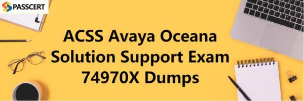 ACSS Avaya Oceana Solution Support Exam 74970X Dumps