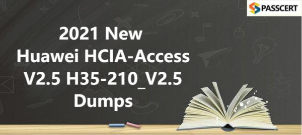 2021 New Huawei HCIA-Access V2.5 H35-210_V2.5 Dumps