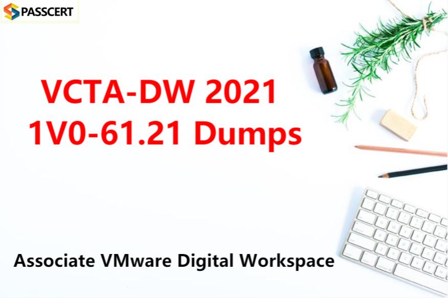 VCTA-DW 2021 1V0-61.21 Dumps - Associate VMware Digital Workspace