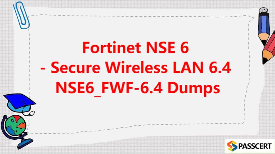Fortinet NSE 6 - Secure Wireless LAN 6.4 NSE6_FWF-6.4 Dumps