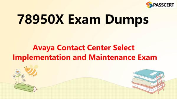 78950X Exam Dumps - Avaya Contact Center Select Implementation and Maintenance Exam