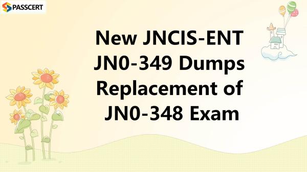 New JNCIS-ENT JN0-349 Dumps Replacement of JN0-348 Exam