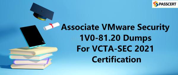 Associate VMware Security 1V0-81.20 Dumps For VCTA-SEC 2021 Certification