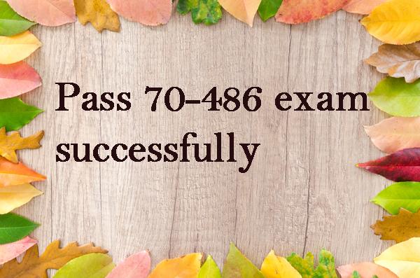 Pass Microsoft 70-486 exam successfully