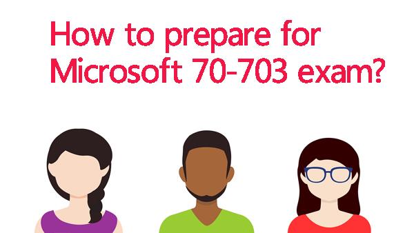 How to prepare for Mircrosoft 70-703 exam?