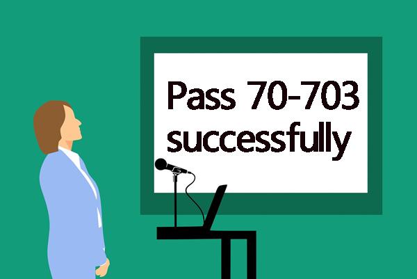 Pass Microsoft 70-703 exam successfully
