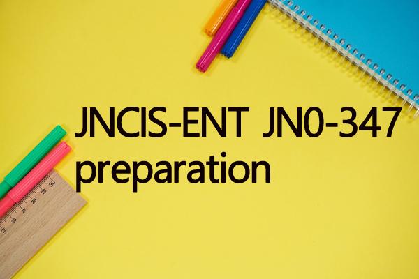 JNCIS-ENT JN0-347 test preparation before test