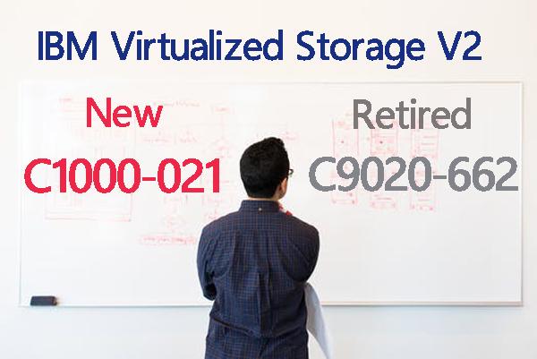 C1000-021 IBM Virtualized Storage V2 - C9020-662 retired