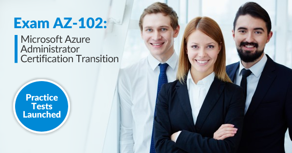 AZ-102 Azure Administrator Transition exam practice test launched