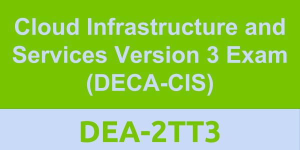 DEA-2TT3 CIS v3 exam - Cloud Infrastructure and Services Version 3 Exam